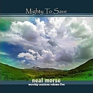 Neal Morse - Mighty To Save (worship Sessions Volume 5) CD (album) cover