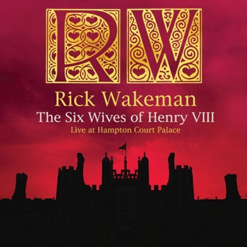 RICK WAKEMAN - The Six Wives Of Henry Viii - Live At Hampton Court Palace CD album cover