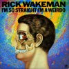 Rick Wakeman - I'm So Straight I'm A Weirdo CD (album) cover