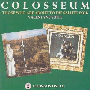 Colosseum - Those Who Are About To Die Salute You / Valentyne Suite CD (album) cover