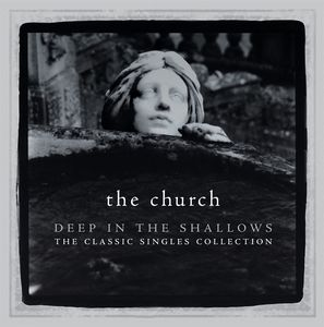 The Church - Deep In The Shallows: The Classic Singles Collection CD (album) cover