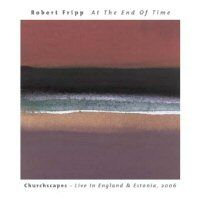 Robert Fripp - At The End Of Time CD (album) cover