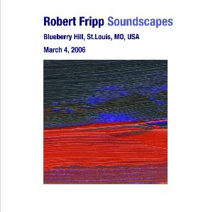 Robert Fripp - Soundscapes - Blueberry Hill, St. Louis, Mo, Usa March 04, 2006 CD (album) cover