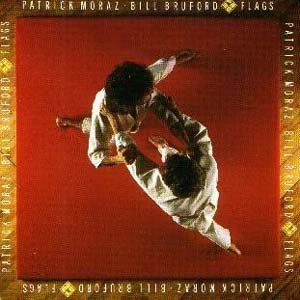 BILL BRUFORD - Patrick Moraz & Bill Bruford - Flags CD album cover