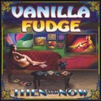 Vanilla Fudge - Then And Now CD (album) cover