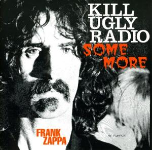Frank Zappa - Kill Ugly Radio Some More CD (album) cover