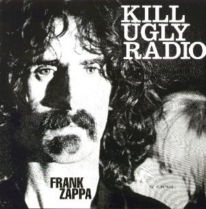 Frank Zappa - Kill Ugly Radio CD (album) cover