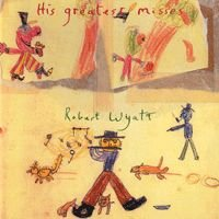 Robert Wyatt - His Greatest Misses CD (album) cover