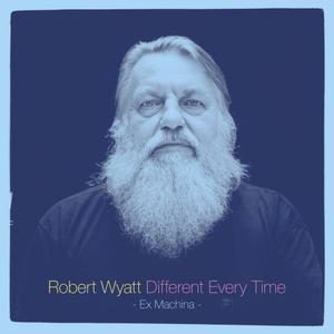 Robert Wyatt - Different Every Time CD (album) cover