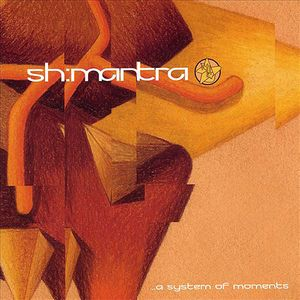 Sh'mantra - ... A System Of Moments CD (album) cover