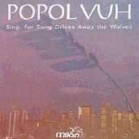 Popol Vuh - Sing, For Songs Drive Away The Wolves CD (album) cover