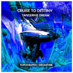 Tangerine Dream - Cruise To Destiny CD (album) cover