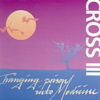 Cross - Lll- Changing Poison Into Medecine CD (album) cover