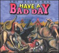 The Residents - Have A Bad Day CD (album) cover