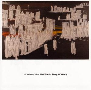 DO MAKE SAY THINK - The Whole Story Of Glory CD album cover