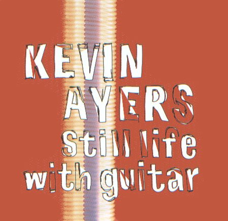 Kevin Ayers - Still Life With Guitar CD (album) cover