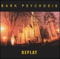 Bark Psychosis - Replay CD (album) cover