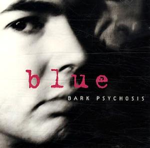Bark Psychosis - Blue CD (album) cover
