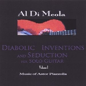 Al Di Meola - Diabolic Inventions And Seduction For Solo Guitar, Volume I, Music Of Astor Piazzolla CD (album) cover