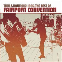 Fairport Convention - Then & Now 1982-1996 : The Best Of Fairport Convention CD (album) cover