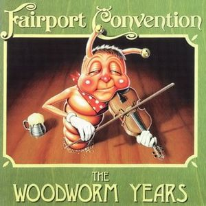 Fairport Convention - The Woodworm Years CD (album) cover