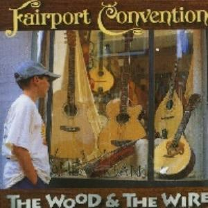 Fairport Convention - The Wood And The Wire CD (album) cover