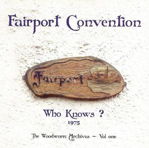 Fairport Convention - Who Knows? The Woodworm Archives - Vol. One CD (album) cover