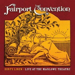 Fairport Convention - Dirty Linen / Live At The Marlowe Theatre CD (album) cover