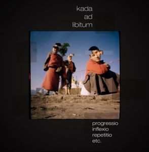 Kada - Progressio, Inflexio, Repetitio (kada Ad Libitum) CD (album) cover