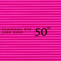 John Zorn - 50th Birthday Celebration Volume Ten : Yamataka Eye / John Zorn CD (album) cover