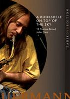 John Zorn - A Bookshelf On Top Of The Sky : 12 Stories About John Zorn (claudia Heuermann) DVD (album) cover