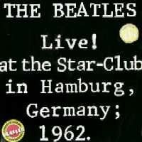The Beatles - The Beatles Live ! At The Star Club In Hamburg, Germany 1962 CD (album) cover