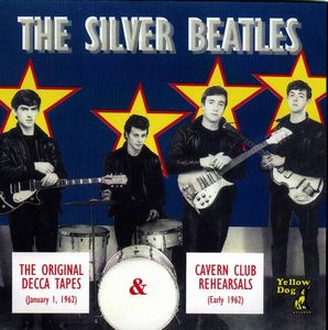 The Beatles - The Silver Beatles - Original Decca Tapes And Cavern Club Rehearsals 1962 CD (album) cover