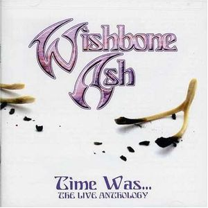 WISHBONE ASH - Time Was... The Live Anthology CD album cover