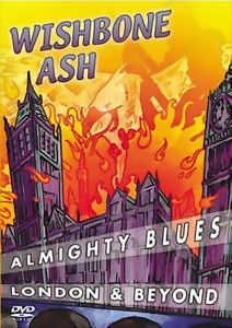 Wishbone Ash - Almighty Blues: London & Beyond DVD (album) cover