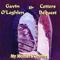 Gavin O'loghlen & Cotters Bequest - My Mother's Country CD (album) cover