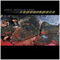 Various Artists (concept Albums & Themed Compilations) - Sonic Residue From Vapourspace CD (album) cover