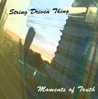 STRING DRIVEN THING - Moments Of Truth CD album cover