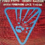 Fred Frith - With Friends Like These (with Henry Kaiser ) CD (album) cover