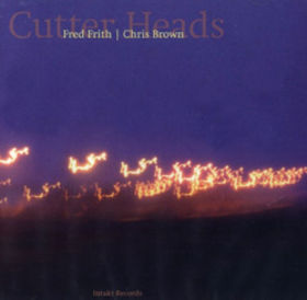Fred Frith - Cutter Heads (with Chris Brown) CD (album) cover