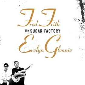Fred Frith - The Sugar Factory (evelyn Glennie) CD (album) cover