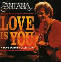 Carlos Santana - Love Is You (A Love Song Collection) CD (album) cover