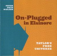 Robin Taylor - On-Plugged In Elsinore (Peter Friis Nielsen/Taylor's Free Universe) CD (album) cover