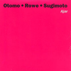 Otomo Yoshihide - Ajar (with Keith Rowe And Taku Sugimoto) CD (album) cover