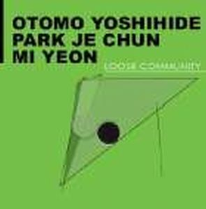Otomo Yoshihide - Loose Community (with Park Je Chun And Mi Yeon) CD (album) cover