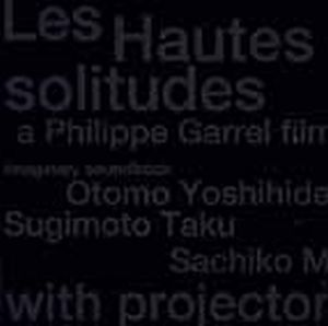 Otomo Yoshihide - Les Hautes Solitudes--a Philippe Garrel Film: Imaginary Soundtrack (with Taku Sugimoto And Sachiko M) CD (album) cover