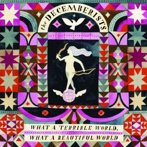 The Decemberists - What A Terrible World, What A Beautiful World CD (album) cover
