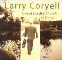 Larry Coryell - Laid Back & Blues Live At The Sky Church In Seattle CD (album) cover
