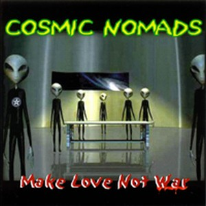 Cosmic Nomads - Make Love Not War CD (album) cover