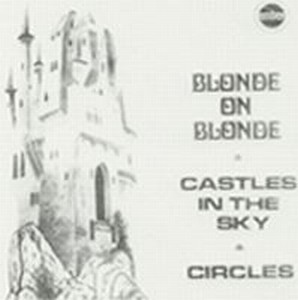Blonde On Blonde - Castles In The Sky/Circles CD (album) cover